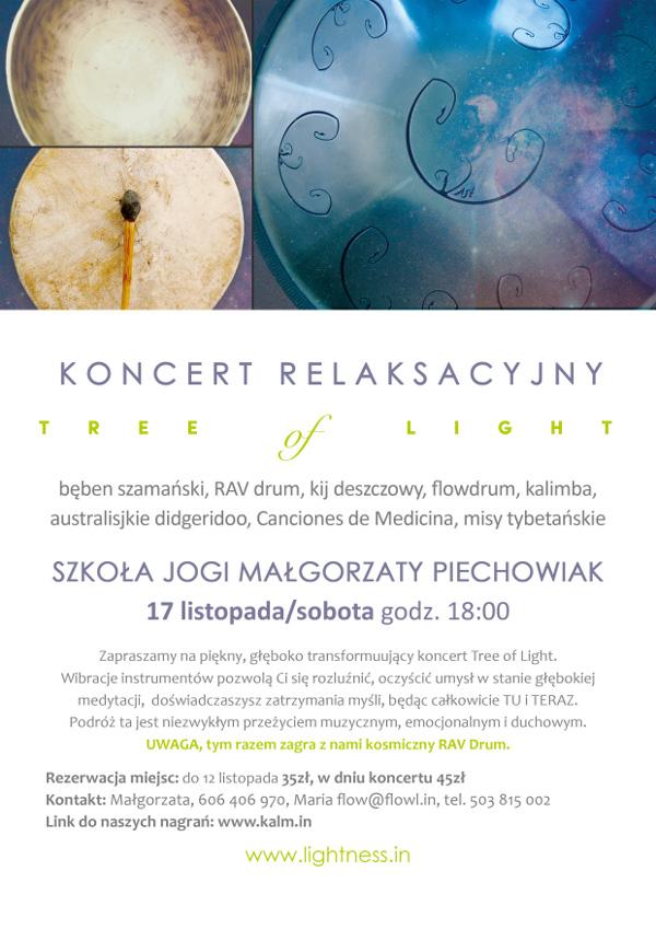 Koncert relaksacyjny Tree of Light odbędzie się w Szkole Jogi Małgorzaty Piechowiak 17 listopada o godz. 18:00. Zapraszamy na piękny, głęboko transformujący koncert Tree of Light. Wibracje instrumentów pozwolą Ci się rozluźnić, oczyścić umysł w stanie głębokiej medytacji, doświadczysz zatrzymania myśli, będąc całkowicie tu i teraz.
